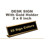 2x8 Desk Sign includes a Gold Metal Holder. Our pull down menu will provide many Sign/Letter color combinations. Price includes up to three lines of text.