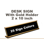 2x10 Desk Sign includes a Gold Metal Holder. Our pull down menu will provide many Sign/Letter color combinations. Price includes up to three lines of text.