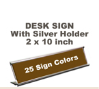 2x10 Desk Sign includes a Silver Metal Holder. Our pull down menu will provide many Sign/Letter color combinations.