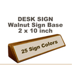 2x10 Laser Engraved Desk Sign and includes a beautiful Hand Rubbed Walnut Wood Base. This a Premium Wood Nameplate holder. The Nameplate connotes permanence and elegance.