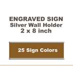 2x8 Wall Sign includes a Silver Metal Holder. Our pull down menu will provide many Sign/Letter color combinations.