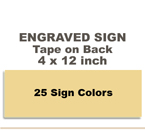 4x12 Engraved Sign includes self adhesive tape on back. Our pull down menu will provide many Sign/Letter color combinations. Price includes up to three lines of text.